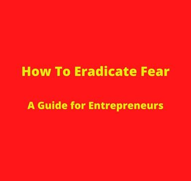 How to Eradicate Fear- A Guide for Entrepreneurs at AB Tech